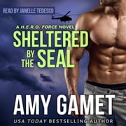 Sheltered by the SEAL audiobook by Amy Gamet