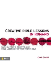 Creative Bible Lessons in Romans - Faith in Fire! ebook by Chap Clark
