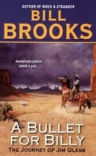 A Bullet for Billy - The Journey of Jim Glass ebook by Bill Brooks