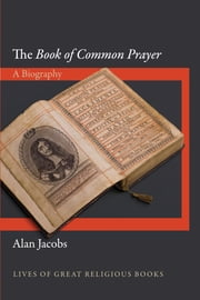 "The ""Book of Common Prayer"" - A Biography ebook by Alan Jacobs"