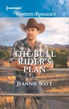 The Bull Rider's Plan ebook by Jeannie Watt