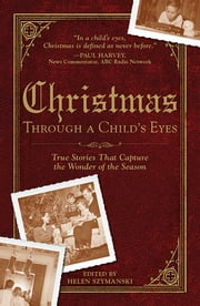 Christmas Through a Child's Eyes - True Stories That Capture the Wonder of the Season ebook by Helen Szymanski