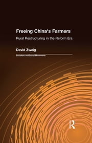 Freeing China's Farmers: Rural Restructuring in the Reform Era - Rural Restructuring in the Reform Era ebook by David Zweig
