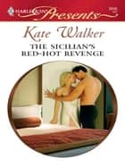 The Sicilian's Red-Hot Revenge ebook by Kate Walker