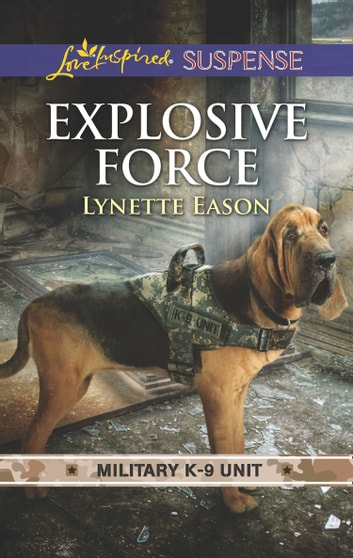 Explosive Force (Mills & Boon Love Inspired Suspense) (Military K-9 Unit, Book 6) eBook by Lynette Eason