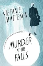 Murder at the Falls eBook by Stefanie Matteson
