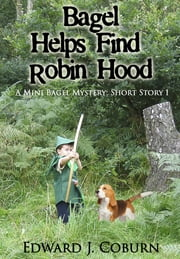 Bagel Helps Find Robin Hood ebook by Edward Coburn