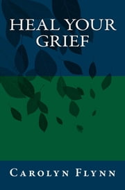 Heal Your Grief ebook by Carolyn Flynn