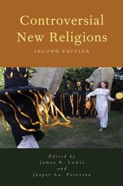 Controversial New Religions ebook by James R. Lewis,Jesper Aa. Petersen