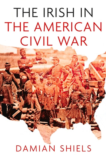 Irish in the American Civil War ebook by Damian Shiels