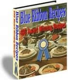 BLUE RIBBON 490 AWARD WINNING RECIPES ebook by Jon Sommers