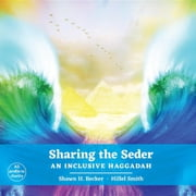 Sharing the Seder - An Inclusive Haggadah ebook by Shawn H Becker, Hillel Smith