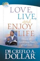Love, Live, and Enjoy Life ebook by Creflo A. Dollar