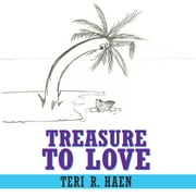 Treasure to Love ebook by Teri R. Haen