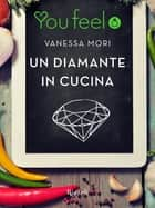 Un diamante in cucina (Youfeel) eBook by Vanessa Mori