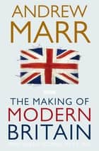 The Making of Modern Britain ebook by Andrew Marr