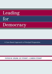Leading For Democracy - A Case-Based Approach to Principal Preparation ebook by Patrick M. Jenlink,Lee Stewart,Sandra Stewart