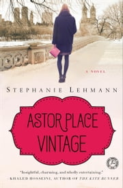 Astor Place Vintage - A Novel ebook by Stephanie Lehmann