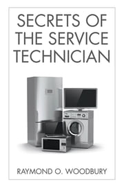 Secrets of the Service Technician ebook by Raymond O. Woodbury