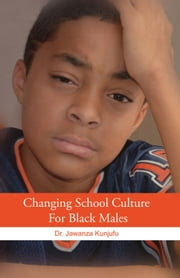 Changing School Culture for Black Males ebook by Jawanza Kunjufu