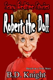 Robert the Doll - Scary Bedtime Stories ebook by B.D. Knight