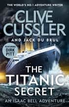 The Titanic Secret ebook by Clive Cussler, Jack du Brul