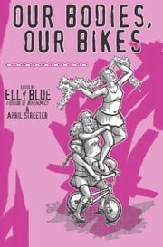 Our Bodies, Our Bikes ebook by Elly Blue,April Streeter