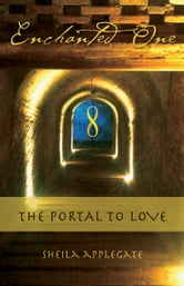 Enchanted One - A Portal to Love ebook by Sheila Applegate MSW