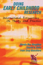 Doing Early Childhood Research - International perspectives on theory and practice ebook by Glenda MacNaughton Sharne A. Rolfe and Iram Siraj-Blatchford