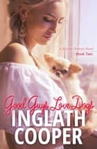 Good Guys Love Dogs ebook by Inglath Cooper