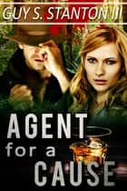 Agent for a Cause ebook by Guy S. Stanton III