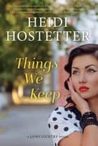 Things We Keep - A Lowcountry novel ebook by Heidi Hostetter