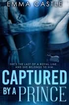 Captured by a Prince: A Lunchtime Romance Read ebook by