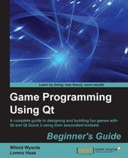 Game Programming Using Qt: Beginner's Guide ebook by Witold Wysota,Lorenz Haas