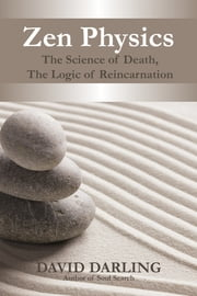 Zen Physics - The Science of Death, the Logic of Reincarnation ebook by David Darling