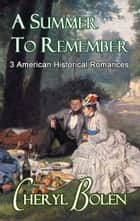 A Summer to Remember (3 American Historical Romances) - Three 19th Century American Romances ebook by Cheryl Bolen
