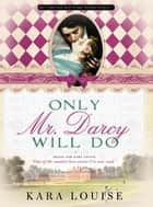 Only Mr. Darcy Will Do ebook by