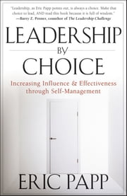 Leadership by Choice - Increasing Influence and Effectiveness through Self-Management ebook by Eric Papp