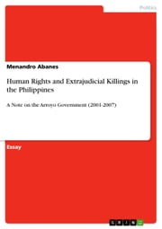 Human Rights and Extrajudicial Killings in the Philippines - A Note on the Arroyo Government (2001-2007) ebook by Menandro Abanes