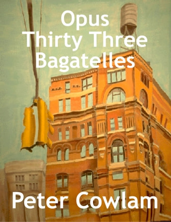 Opus Thirty Three Bagatelles ebook by Peter Cowlam