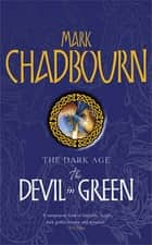 The Devil in Green - The Dark Age ebook by Mark Chadbourn