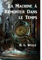 La Machine à Remonter Dans le Temps - The Time Machine, French edition ebook by H. G. Wells