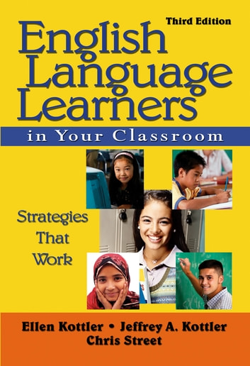 English Language Learners in Your Classroom - Strategies That Work ebook by Ellen Kottler,Dr. Jeffrey A. Kottler,Christopher P. Street