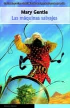 Las máquinas salvajes ebook by Mary Gentle