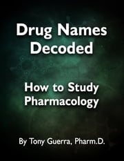 Drug Names Decoded: How to Study Pharmacology ebook by Tony Guerra