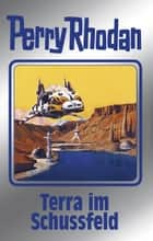 "Perry Rhodan 123: Terra im Schussfeld (Silberband) - 5. Band des Zyklus ""Die Kosmische Hanse"" ebook by William Voltz, Peter Griese, H.G. Ewers,..."