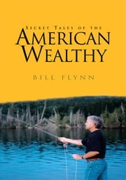 Secret Tales of the American Wealthy ebook by Bill Flynn