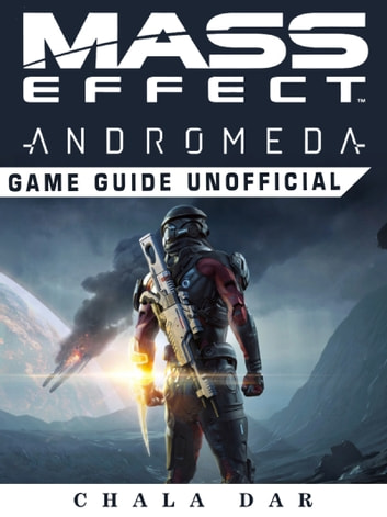 Mass Effect Andromeda Game Guide Unofficial - Beat your Opponents & the Game! ebook by Chala Dar