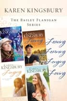 The Bailey Flanigan Collection - Leaving, Learning, Longing, Loving ebook by Karen Kingsbury