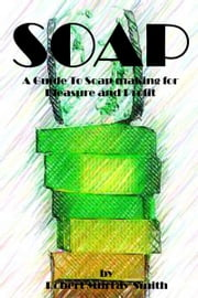 Soap: A Guide To Soap Making for Pleasure and Profit ebook by Robert Murray-Smith